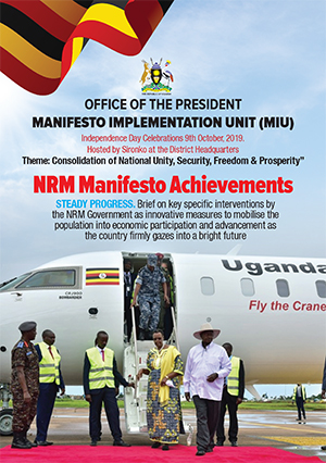 NRM Manifesto Achievements: Brief on key specific interventions by the NRM Government as innovative measures to mobilise the population into economic participation and advancement as the country firmly gazes into a bright future